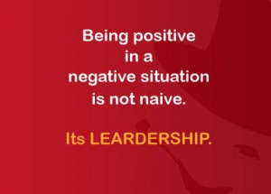 being-positive-in-a-negative-situation-is-not-naive-its-leardership